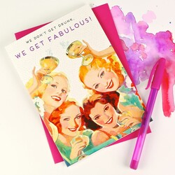 'We Don' t Get Drunk We Get Fabulous' Greetings Card