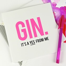 'Gin. It's a Yes From Me' Greetings Card