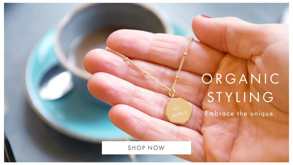 Organic jewellery style - Shop organic jewellery pieces >>