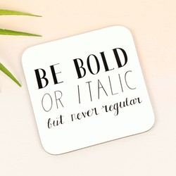 'Be Bold' Typography Coaster